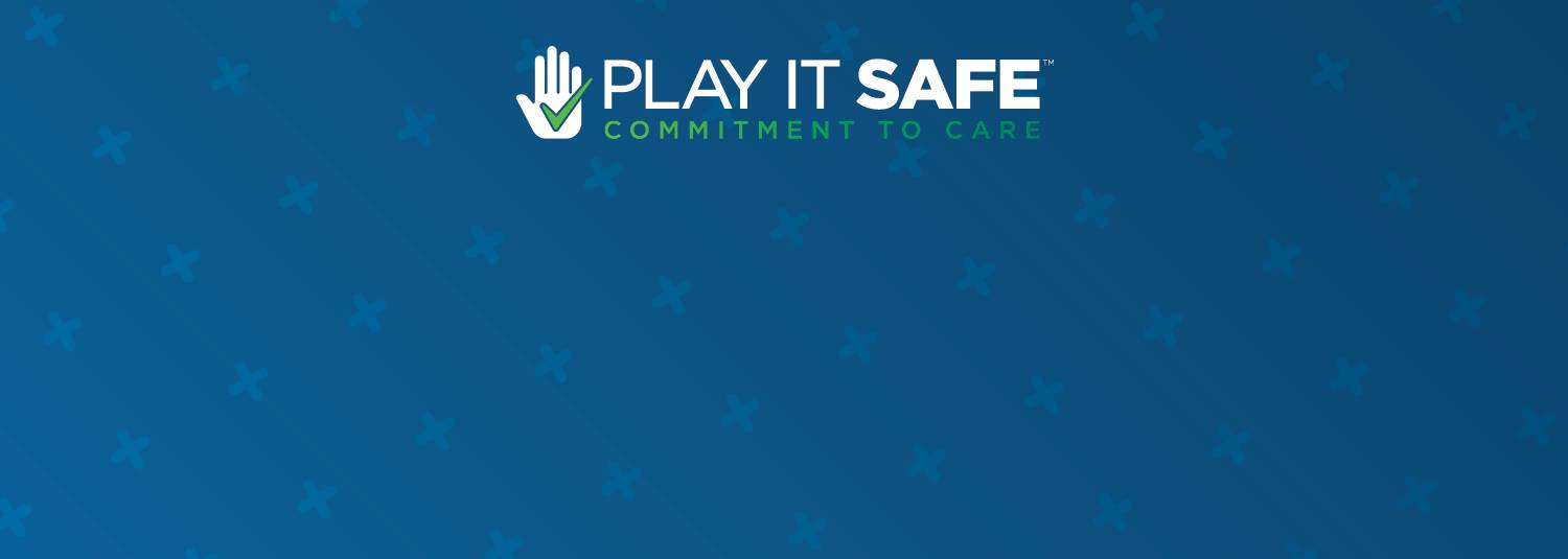 Play It SafeTM | Commitment To Care